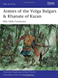 Armies of the Volga Bulgars & Khanate of Kazan: 9th-16th Centuries (Men-at-Arms, Band 491)