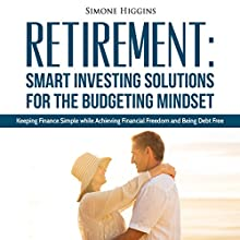 Retirement: Smart Investing Solutions for the Budgeting Mindset Audiobook by Simone Higgins Narrated by Brian Ackley