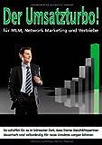 Der Umsatzturbo! Für MLM, Network Marketing und Vertriebe: So schaffst Du es in kürzester Zeit, dass Deine Geschäftspartner dauerhaft und selbständig für neue Umsätze sorgen können