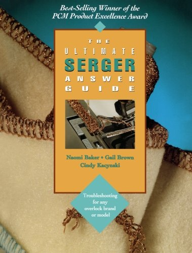 The Ultimate Serger Answer Guide: Troubleshooting for Any Overlock Brand or Model (Creative Machine Arts Series) (Vintage Sewing Machine Repair compare prices)