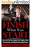 Finish What You Start: How to Set Priorities, Organize Your Thoughts, Defeat Procrastination, and Complete Outstanding Projects (Willpower Series Book 1) (English Edition)