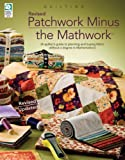 img - for Patchwork Minus Mathwork: A Quilter's Guide to Planning and Buying Fabric without a Degree in Mathematics! Revised Edition book / textbook / text book