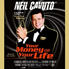 Your Money or Your Life (Unabridged Chapter Selections) (       ABRIDGED) by Neil Cavuto Narrated by Neil Cavuto