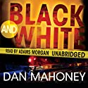 Black and White: A Detective Brian McKenna Novel (       UNABRIDGED) by Dan Mahoney Narrated by Adams Morgan