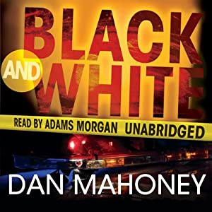 Black and White: A Detective Brian McKenna Novel | [Dan Mahoney]