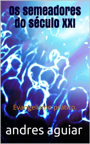 andres aguiar - Os semeadores do século XXI: Evangelismo prático.