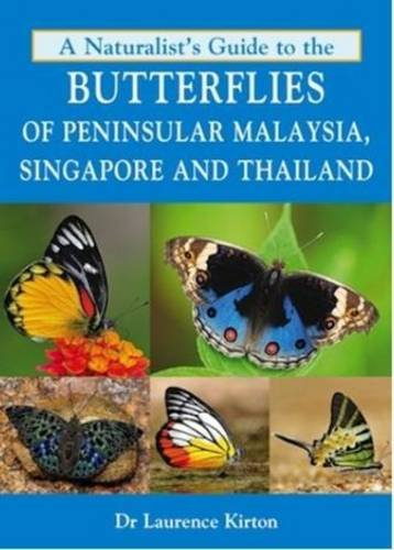 A Naturalist's Guide to the Butterflies of Peninsular Malaysia, Singapore and Thailand (Naturalists Guides)