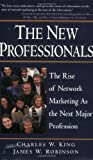 The New Professionals: The Rise of Network Marketing As the Next Major Profession (0761519661) by Robinson, James W.
