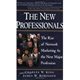 The New Professionals: The Rise of Network Marketing As the Next Major Profession ~ James W. Robinson