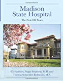 Madison State Hospital: The First 100 Years
