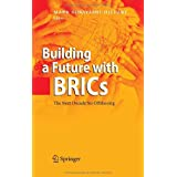 Building a Future with Brics: The Next Decade for Offshoringby Mark Hillary