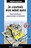 echange, troc Frédéric Giamarchi - Je construis mon robot sumo - Bases techniques, programmation et réalisation