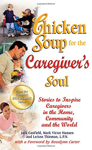 Chicken Soup for the Caregiver's Soul: Stories to Inspire Caregivers in the Home, Community and the World (Chicken Soup