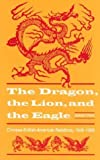 The Dragon, the Lion, & the Eagle: Chinese/British/American Relations, 1949-1958 (American Diplomatic History) First Edition by Zhai, Qiang published by Kent State Univ Pr
