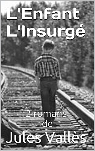 Jules Vallès - L'Enfant L'Insurgé: 2 romans de (French Edition)