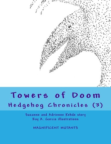 Towers of Doom Hedgehog Chronicles (3) (MAGNIFICENT MUTANTS) (Volume 3) [Kehde, Suzanne and Adrienne] (Tapa Blanda)