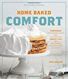 img - for Home Baked Comfort (Williams-Sonoma): Featuring Mouthwatering Recipes and Tales of the Sweet Life with Favorites from Bakers Across the Country book / textbook / text book