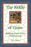 The Riddle of Grace: Applying Grace to the Christian Life