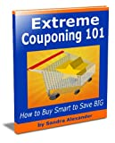 img - for Extreme Couponing 101: Tips on How to Buy Smart to Save BIG book / textbook / text book