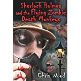 Sherlock Holmes and the Flying Zombie Death Monkeysby Chris Wood