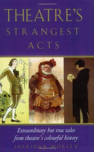 Theatre's Strangest Acts: Extraordinary But True Tales from the History of Theatre (Strangest series)