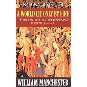 world lit only by fire reading Among the many shocks to my settled beliefs in reading this book was  some  time ago i read william manchester's a world lit only by fire.