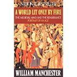 A World Lit Only by Fire: The Medieval Mind and the Renaissance: Portrait of an Age ~ William Manchester