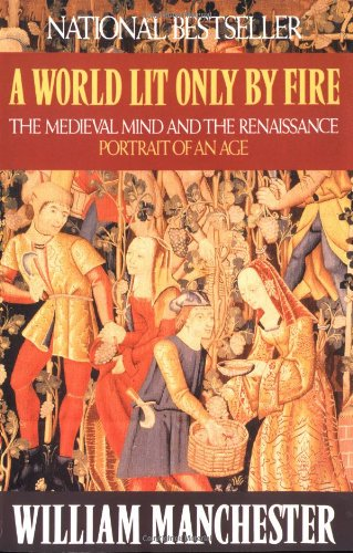 A World Lit Only by Fire: The Medieval Mind and the...