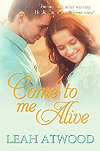 Come To Me Alive: A Contemporary Christian Romance Novel by Leah Atwood ebook deal