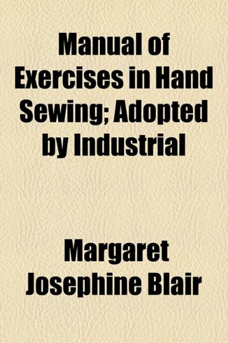 Manual of Exercises in Hand Sewing; Adopted by Industrial