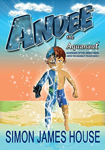 Andee The Aquanaut: Guardian Of The Great Seas by Simon James House  ebook deal
