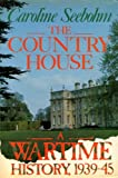 The Country House: A Wartime History, 1939-45 (0297796267) by Seebohm, Caroline