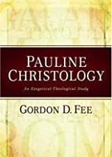 Pauline Christology An Exegetical Theological Study by Gordon D. Fee