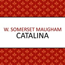 Catalina (       UNABRIDGED) by W. Somerset Maugham Narrated by Harriet Carmichael