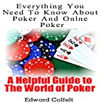 Everything You Need to Know About Poker and Online Poker: A Helpful Guide to the World of Poker | Edward Colfelt