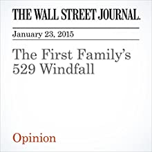 The First Family's 529 Windfall (       UNABRIDGED) by The Wall Street Journal Narrated by The Wall Street Journal