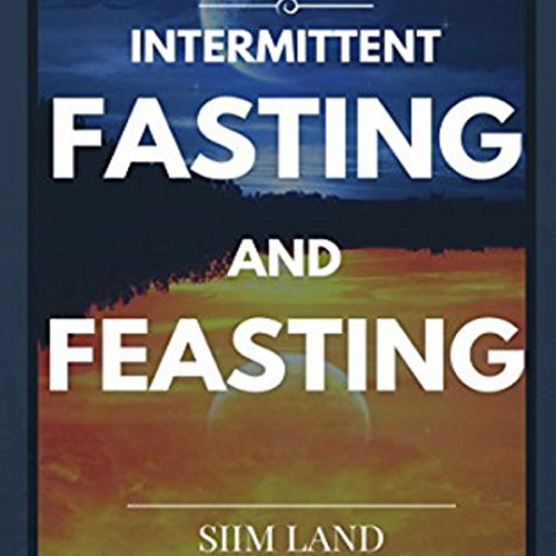 Intermittent Fasting and Feasting by Siim Land
