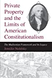 img - for Private Property and the Limits of American Constitutionalism: The Madisonian Framework and Its Legacy book / textbook / text book