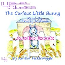 The Curious Little Bunny (       UNABRIDGED) by Amelia Picklewiggle Narrated by Tracey Norman