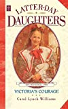 img - for Victoria's Courage (The Latter-Day Daughters Series) book / textbook / text book