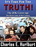 img - for It's Time For the Truth! The JFK Cover-up: The REAL Crime of the Century book / textbook / text book