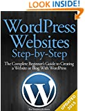 WordPress Websites Step-by-Step - The Complete Beginner's Guide to Creating a Website or Blog With WordPress