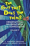 img - for The Guy that Does the Thing - Observations, Deliberations, and Confessions Volume 17 book / textbook / text book
