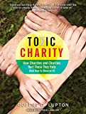 img - for Toxic Charity: How Churches and Charities Hurt Those They Help (And How to Reverse It) book / textbook / text book