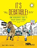 Its Debatable! Using Scioscientific Issues to Develop Scientific Literacy and Citizenship, K-12 - PB347X