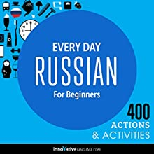 Everyday Russian for Beginners - 400 Actions & Activities: Beginner Russian #1 Audiobook by  Innovative Language Learning Narrated by  RussianPod101.com