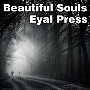 Beautiful Souls: Saying No, Breaking Ranks, and Heeding the Voice of Conscience in Dark Times | [Eyal Press]