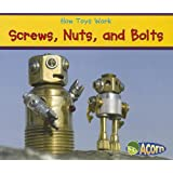 Screws, Nuts, and Bolts (How Toys Work)