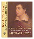 The Politics of Paradise: A Vindication of Byron (0002172550) by Foot, Michael