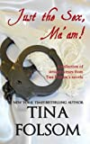 Just the Sex, Ma'am: A collection of steamy scenes from Tina Folsom's novels
